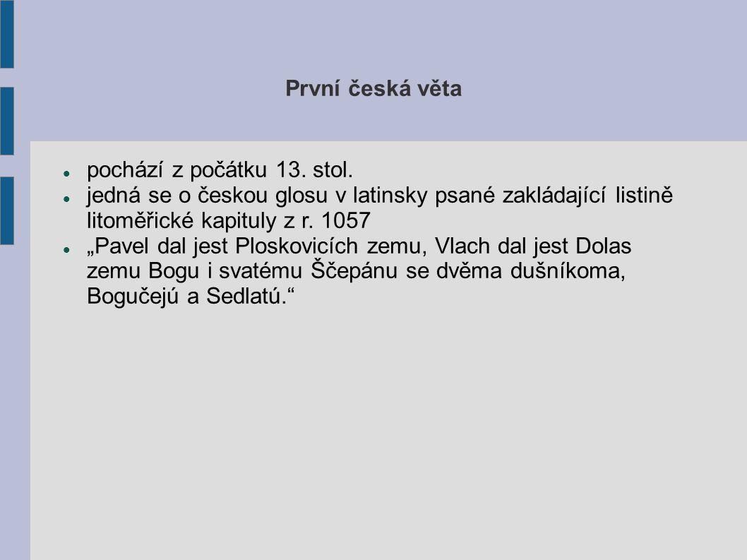 Úkoly Vysvětlete pojmy bohemika, glosy.Kde se nachází první česká věta.
