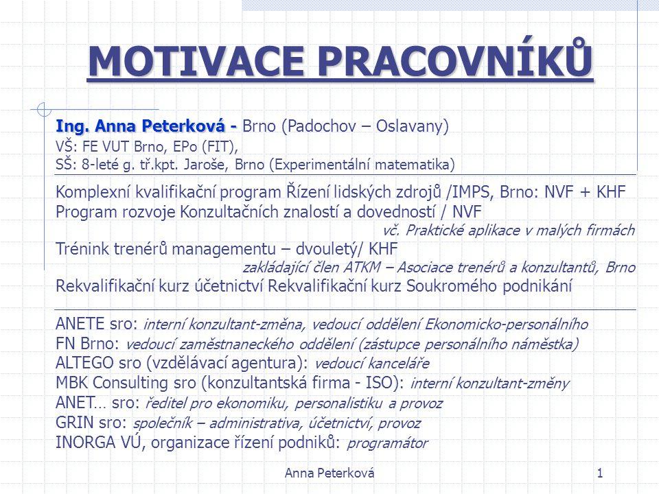 Anna Peterková1 MOTIVACE PRACOVNÍKŮ Ing. Anna Peterková - Ing. Anna Peterková - Brno (Padochov – Oslavany) VŠ: FE VUT Brno, EPo (FIT), SŠ: 8-leté g. t