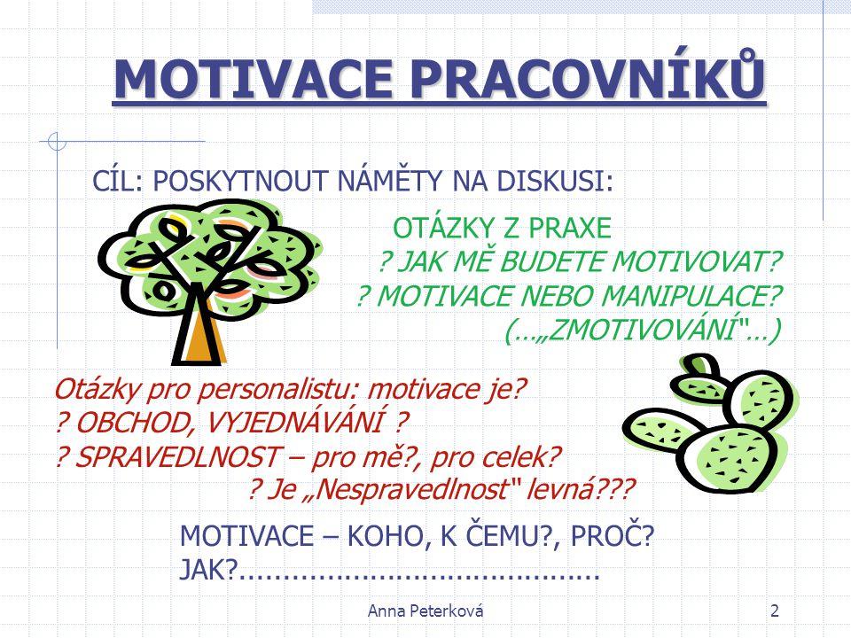 Anna Peterková2 MOTIVACE PRACOVNÍKŮ CÍL: POSKYTNOUT NÁMĚTY NA DISKUSI: MOTIVACE – KOHO, K ČEMU?, PROČ.