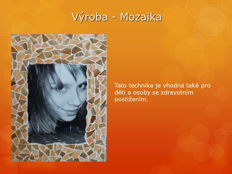 Výroba - Mozaika Tato technika je vhodná také pro děti a osoby se zdravotním postižením.