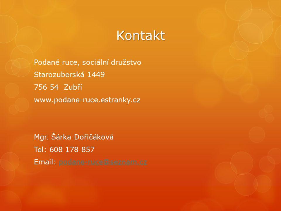 Kontakt Podané ruce, sociální družstvo Starozuberská 1449 756 54 Zubří www.podane-ruce.estranky.cz Mgr. Šárka Dořičáková Tel: 608 178 857 Email: podan