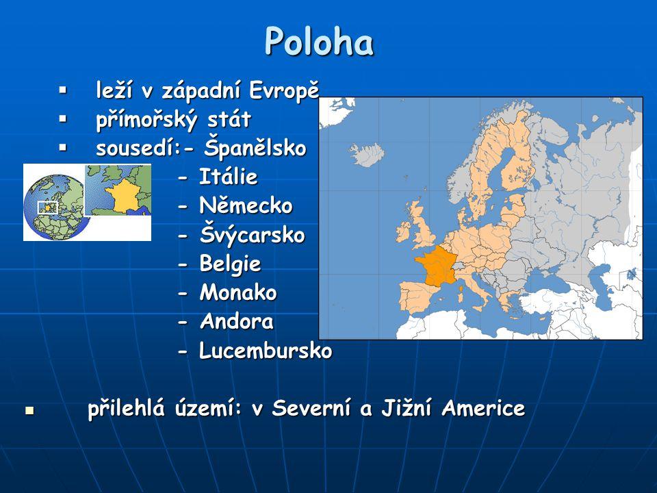Poloha  leží v západní Evropě  přímořský stát  sousedí:- Španělsko - Itálie - Itálie - Německo - Německo - Švýcarsko - Švýcarsko - Belgie - Belgie - Monako - Monako - Andora - Andora - Lucembursko - Lucembursko přilehlá území: v Severní a Jižní Americe přilehlá území: v Severní a Jižní Americe