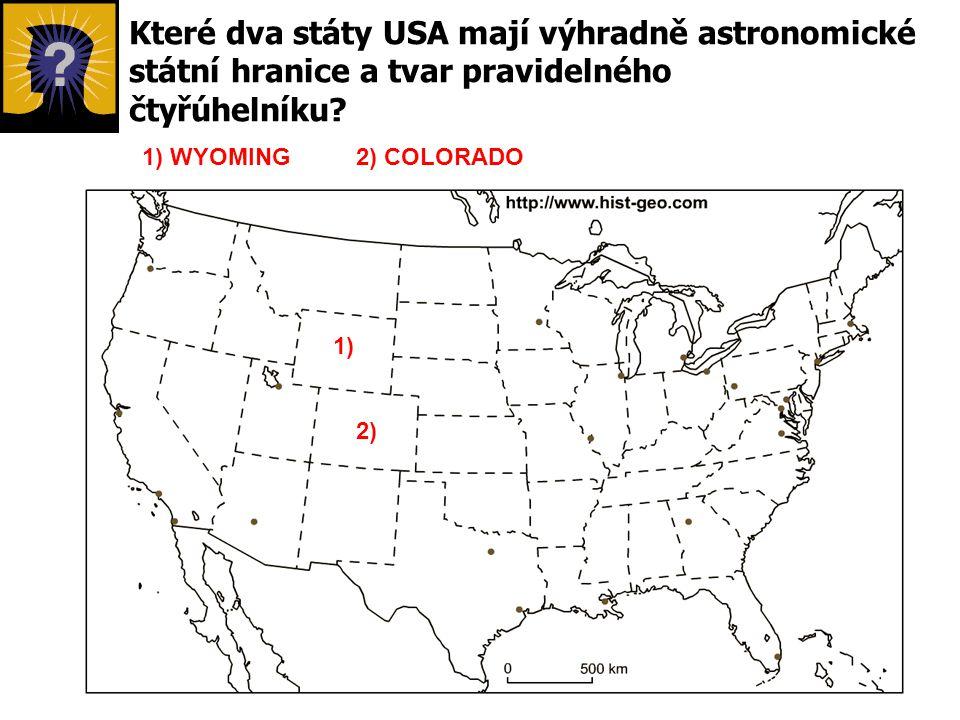 Které dva státy USA mají výhradně astronomické státní hranice a tvar pravidelného čtyřúhelníku? 2) 1) 1) WYOMING2) COLORADO