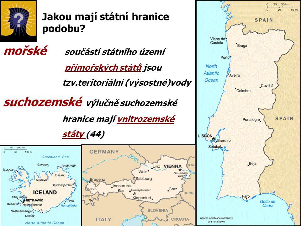 Jakou mají státní hranice podobu? mořské součástí státního území přímořských států jsou tzv.teritoriální (výsostné)vody suchozemské výlučně suchozemsk