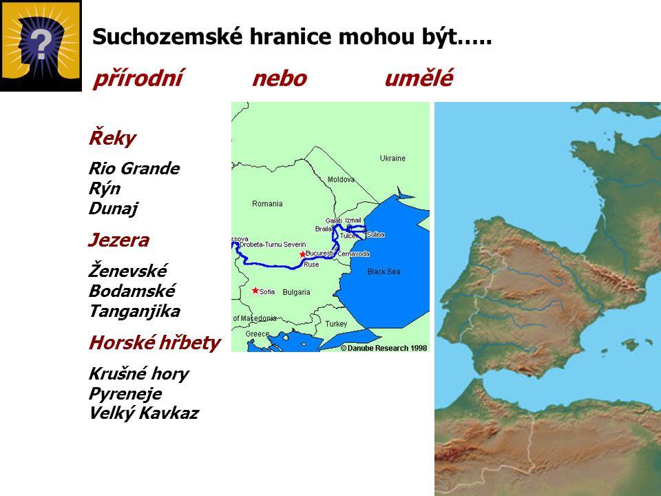 Suchozemské hranice mohou být….. přírodní nebo umělé Řeky Rio Grande Rýn Dunaj Jezera Ženevské Bodamské Tanganjika Horské hřbety Krušné hory Pyreneje
