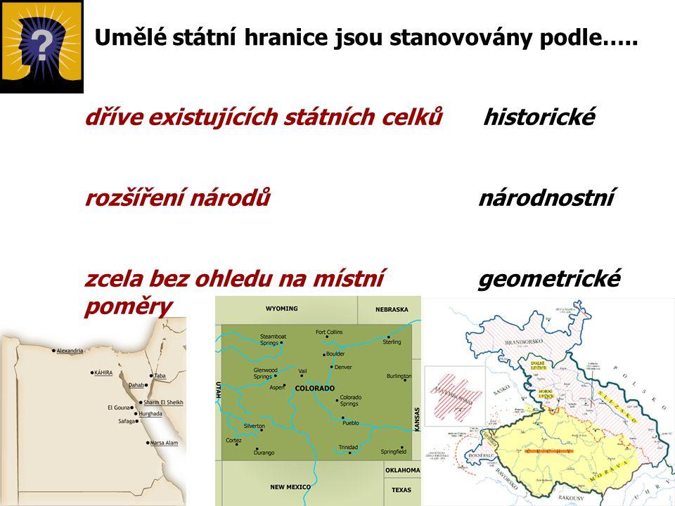 Umělé státní hranice jsou stanovovány podle….. dříve existujících státních celků rozšíření národů zcela bez ohledu na místní poměry historické národno