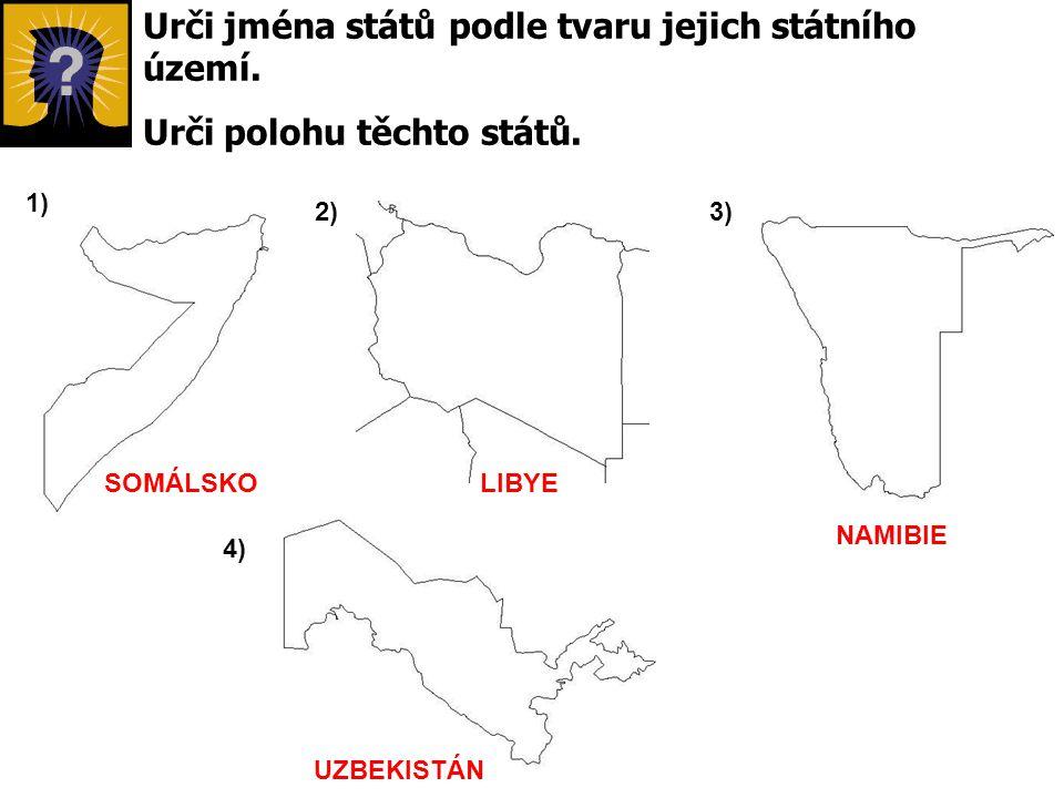 Urči jména států podle tvaru jejich státního území. Urči polohu těchto států. 1) 3)2) 4) SOMÁLSKOLIBYE NAMIBIE UZBEKISTÁN