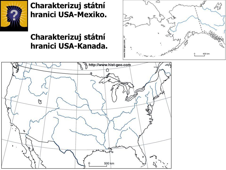 Charakterizuj státní hranici USA-Mexiko. Charakterizuj státní hranici USA-Kanada.