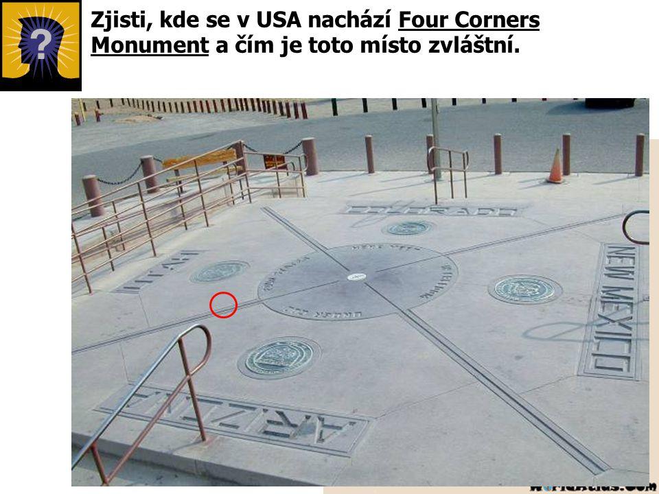 Zjisti, kde se v USA nachází Four Corners Monument a čím je toto místo zvláštní.