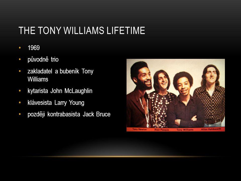 1969 původně trio zakladatel a bubeník Tony Williams kytarista John McLaughlin klávesista Larry Young později kontrabasista Jack Bruce THE TONY WILLIA
