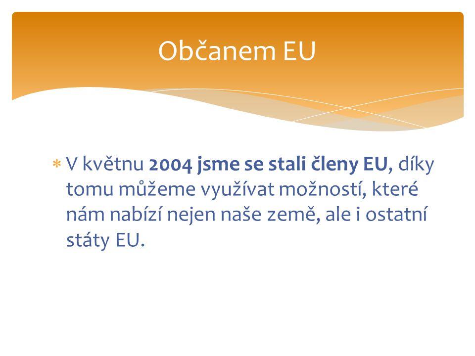  V květnu 2004 jsme se stali členy EU, díky tomu můžeme využívat možností, které nám nabízí nejen naše země, ale i ostatní státy EU.
