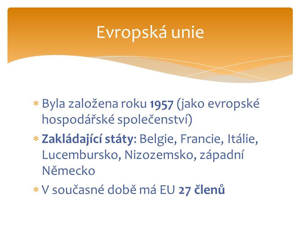  Byla založena roku 1957 (jako evropské hospodářské společenství)  Zakládající státy: Belgie, Francie, Itálie, Lucembursko, Nizozemsko, západní Německo  V současné době má EU 27 členů Evropská unie