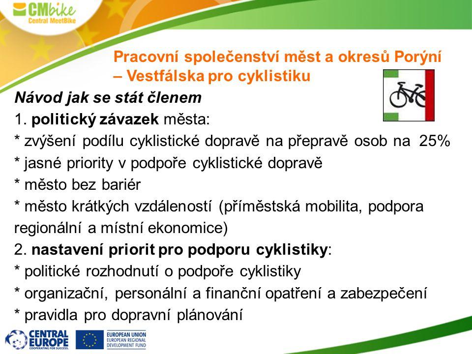 Návod jak se stát členem 1. politický závazek města: * zvýšení podílu cyklistické dopravě na přepravě osob na 25% * jasné priority v podpoře cyklistic