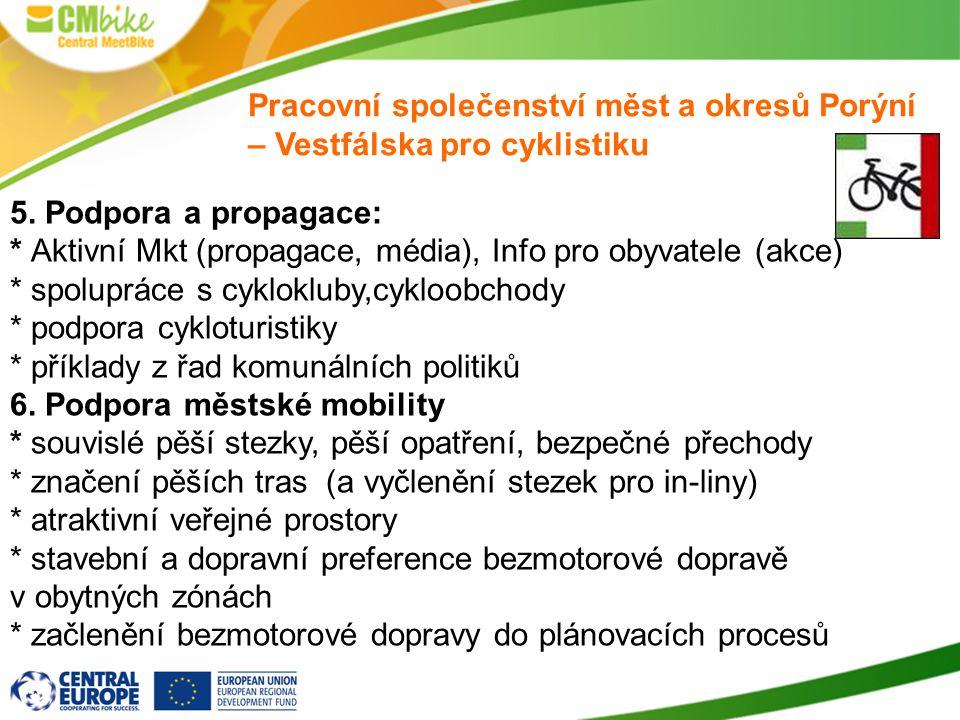 5. Podpora a propagace: * Aktivní Mkt (propagace, média), Info pro obyvatele (akce) * spolupráce s cyklokluby,cykloobchody * podpora cykloturistiky *