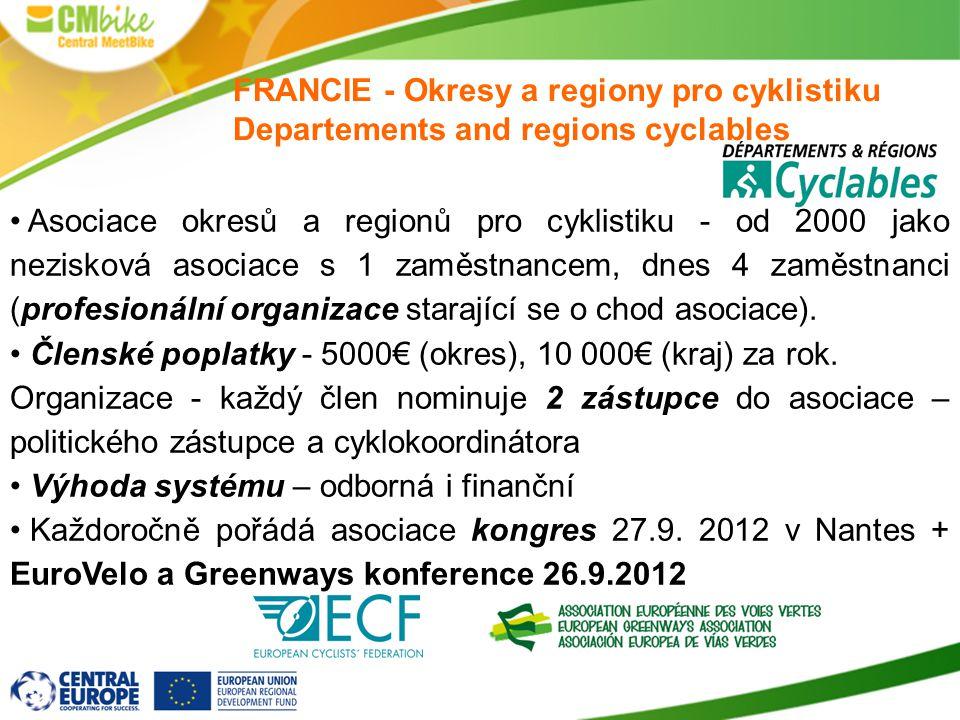FRANCIE - Okresy a regiony pro cyklistiku Departements and regions cyclables Asociace okresů a regionů pro cyklistiku - od 2000 jako nezisková asociace s 1 zaměstnancem, dnes 4 zaměstnanci (profesionální organizace starající se o chod asociace).