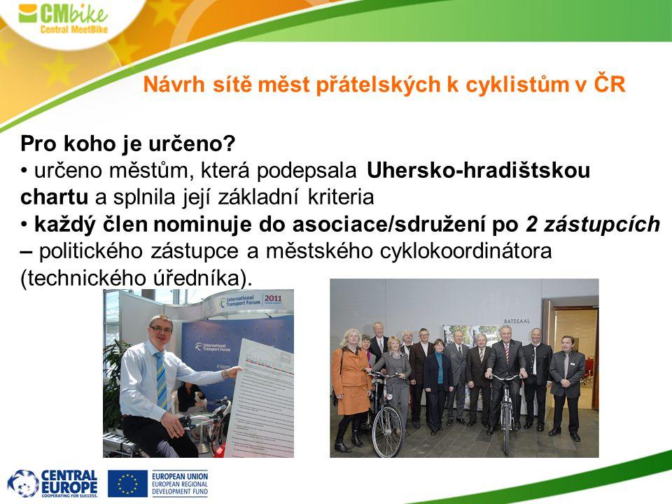 Návrh sítě měst přátelských k cyklistům v ČR Pro koho je určeno? určeno městům, která podepsala Uhersko-hradištskou chartu a splnila její základní kri