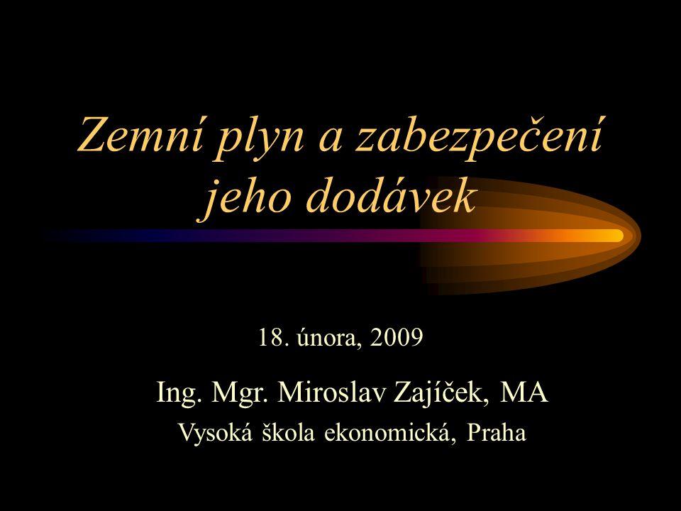 Zemní plyn a zabezpečení jeho dodávek 18. února, 2009 Ing.