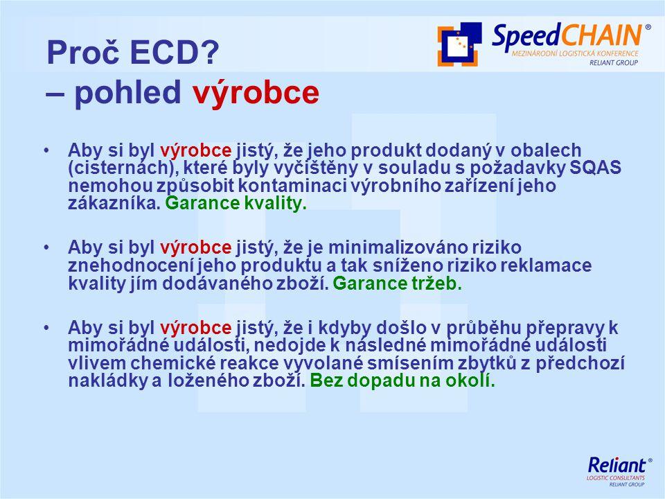 Proč ECD? – pohled výrobce Aby si byl výrobce jistý, že jeho produkt dodaný v obalech (cisternách), které byly vyčištěny v souladu s požadavky SQAS ne