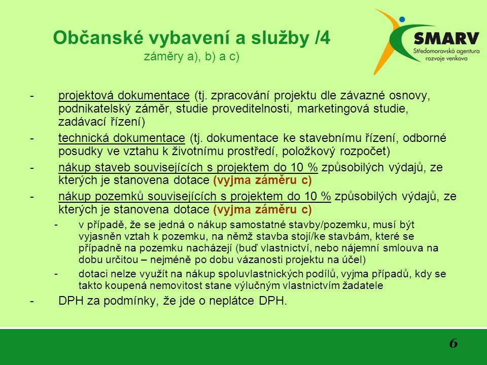 6 Občanské vybavení a služby /4 záměry a), b) a c) -projektová dokumentace (tj. zpracování projektu dle závazné osnovy, podnikatelský záměr, studie pr