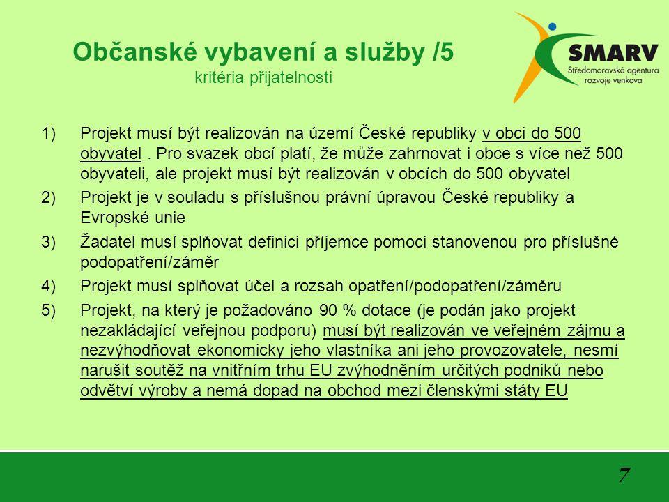 7 Občanské vybavení a služby /5 kritéria přijatelnosti 1)Projekt musí být realizován na území České republiky v obci do 500 obyvatel. Pro svazek obcí