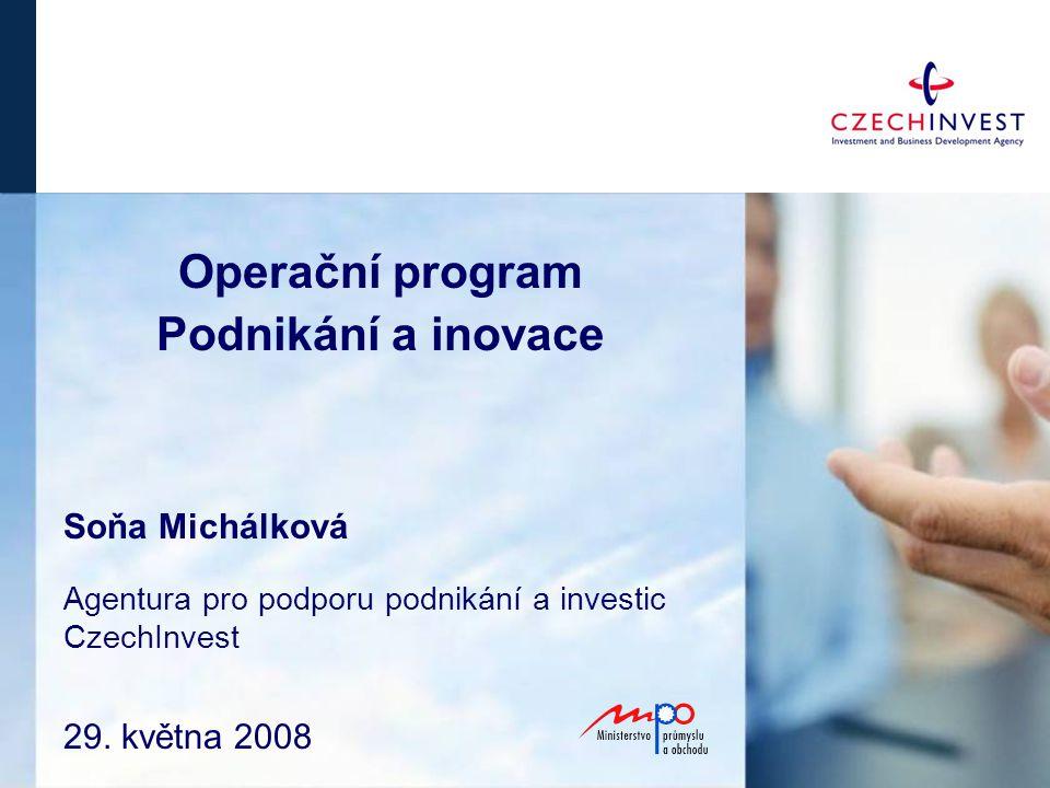 29. května 2008 Operační program Podnikání a inovace Soňa Michálková Agentura pro podporu podnikání a investic CzechInvest