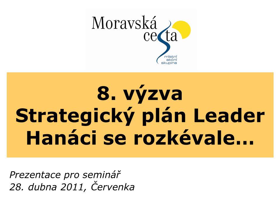 8. výzva Strategický plán Leader Hanáci se rozkévale… Prezentace pro seminář 28. dubna 2011, Červenka