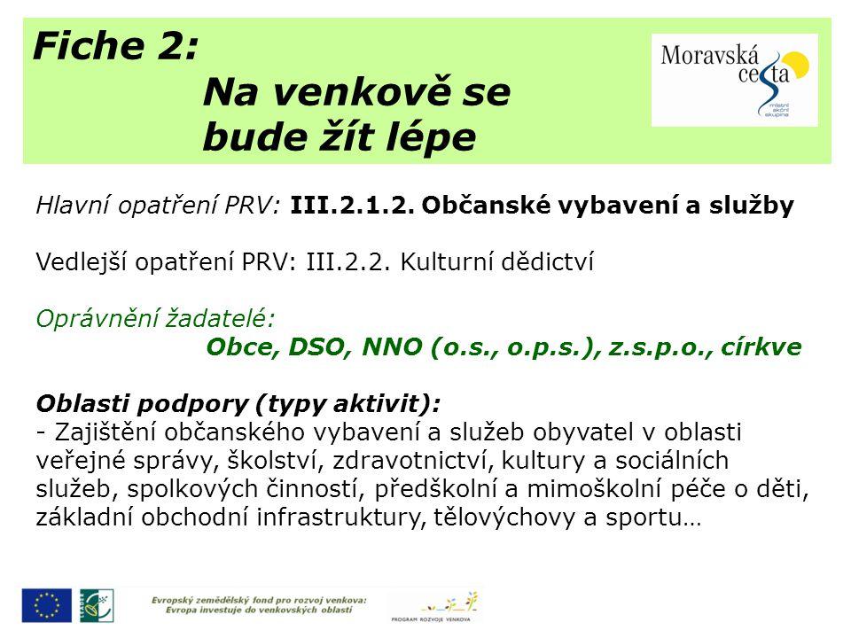 Fiche 2: Na venkově se bude žít lépe Hlavní opatření PRV: III.2.1.2. Občanské vybavení a služby Vedlejší opatření PRV: III.2.2. Kulturní dědictví Oprá