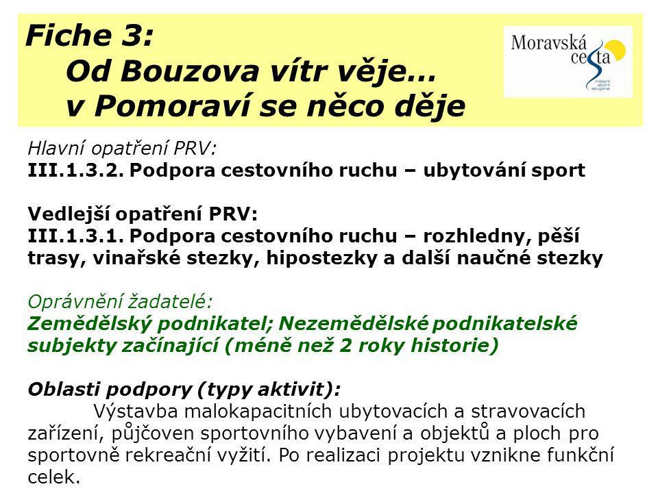 Fiche 3: Od Bouzova vítr věje… v Pomoraví se něco děje Hlavní opatření PRV: III.1.3.2. Podpora cestovního ruchu – ubytování sport Vedlejší opatření PR
