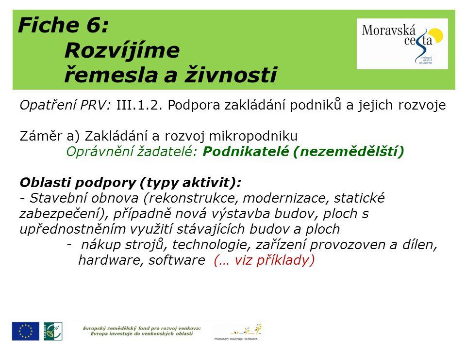 Fiche 6: Rozvíjíme řemesla a živnosti Opatření PRV: III.1.2. Podpora zakládání podniků a jejich rozvoje Záměr a) Zakládání a rozvoj mikropodniku Opráv
