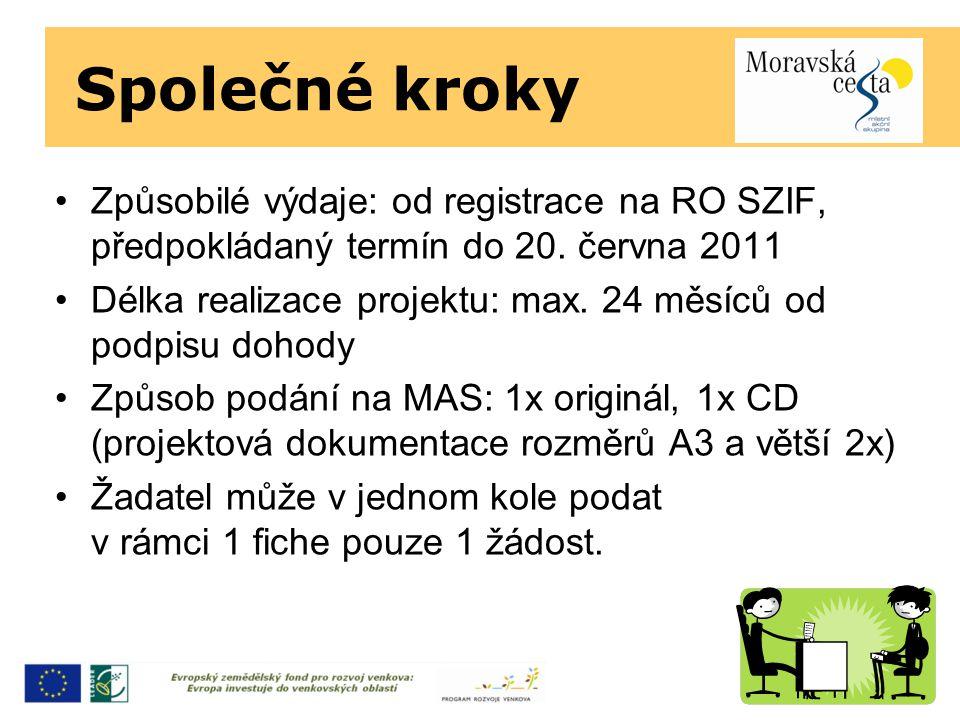 Společné kroky Způsobilé výdaje: od registrace na RO SZIF, předpokládaný termín do 20. června 2011 Délka realizace projektu: max. 24 měsíců od podpisu