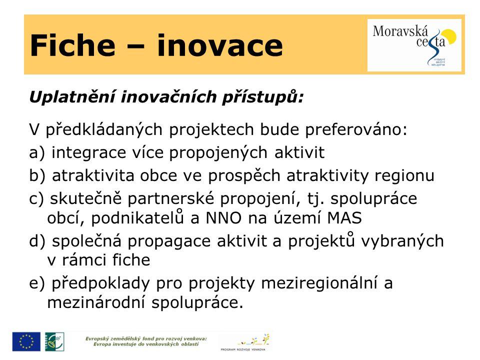 Fiche – inovace Uplatnění inovačních přístupů: V předkládaných projektech bude preferováno: a) integrace více propojených aktivit b) atraktivita obce ve prospěch atraktivity regionu c) skutečně partnerské propojení, tj.