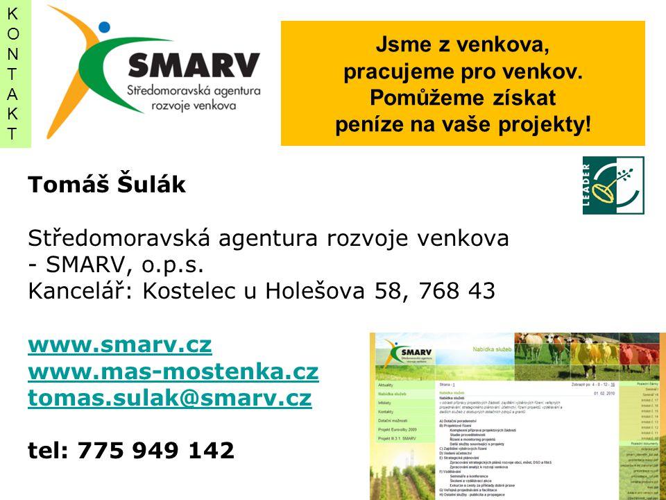 Jsme z venkova, pracujeme pro venkov. Pomůžeme získat peníze na vaše projekty! Tomáš Šulák Středomoravská agentura rozvoje venkova - SMARV, o.p.s. Kan