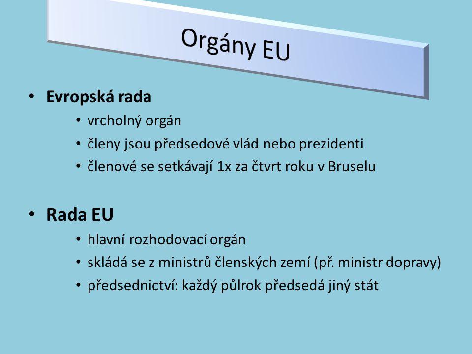 Evropská rada vrcholný orgán členy jsou předsedové vlád nebo prezidenti členové se setkávají 1x za čtvrt roku v Bruselu Rada EU hlavní rozhodovací orgán skládá se z ministrů členských zemí (př.