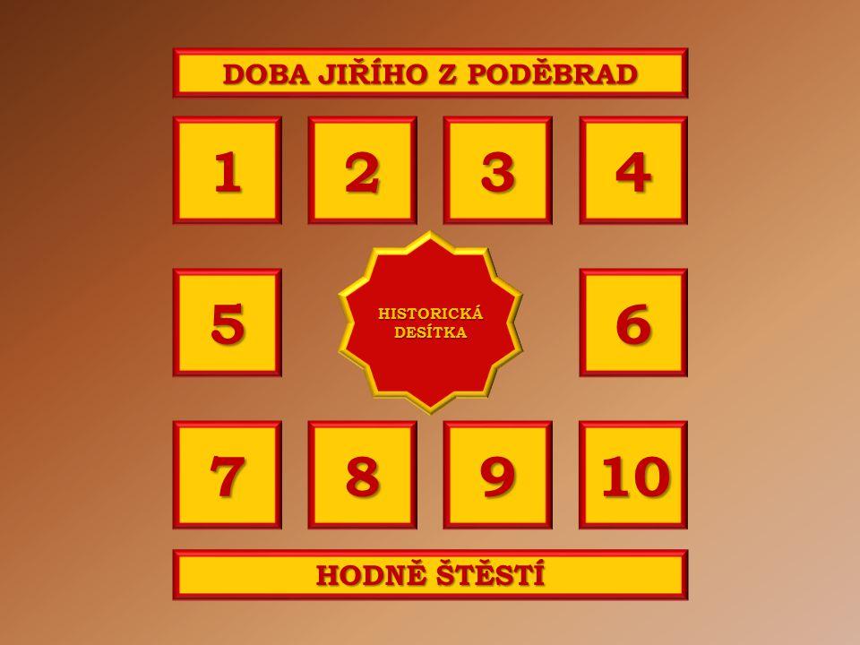 OTÁZKA 10 Jiří z Poděbrad vládl v letech: 1438 - 1471 1458 - 1471 1468 - 1481 a b c Správně b Vaše odpověď: c HISTORICKÁ DESÍTKA HISTORICKÁ DESÍTKA