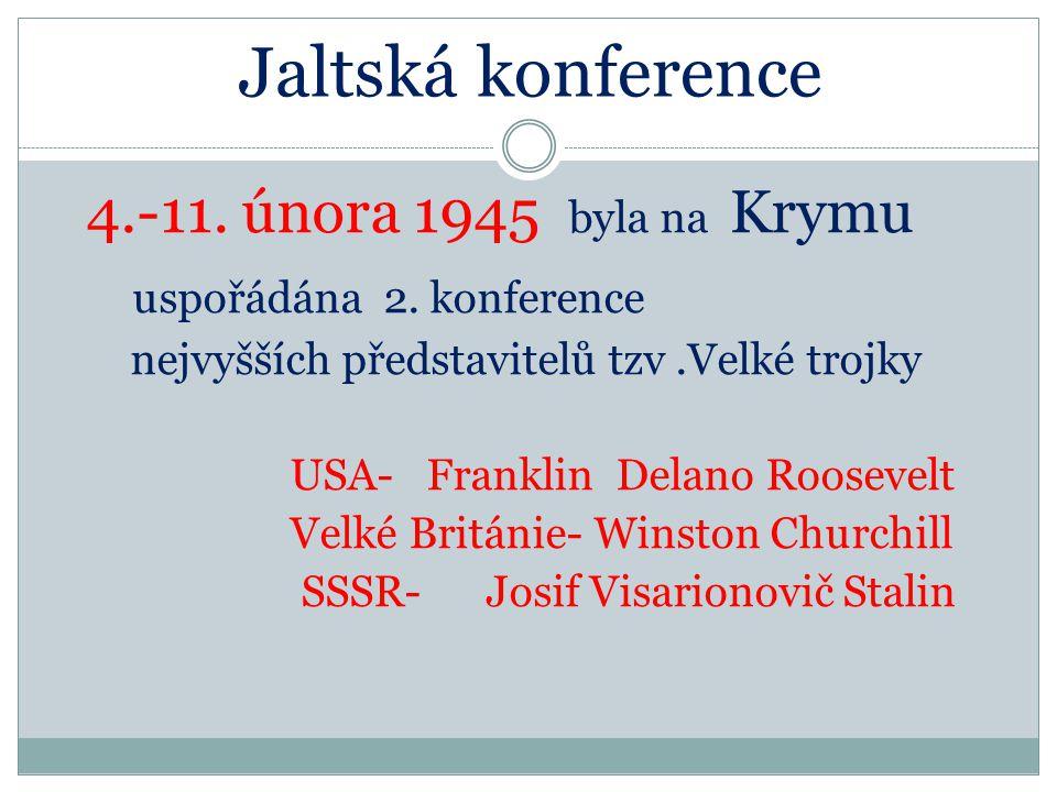 Jaltská konference CÍL - bezpodmínečná kapitulace Německa -rozdělení na okupační zóny -samostatná zóna byla přiznána Francii - SSSR se zavázal vstoupit do války s Japonskem -shodli se i na svolání zakládající konference OSN a poválečné vládě Polska