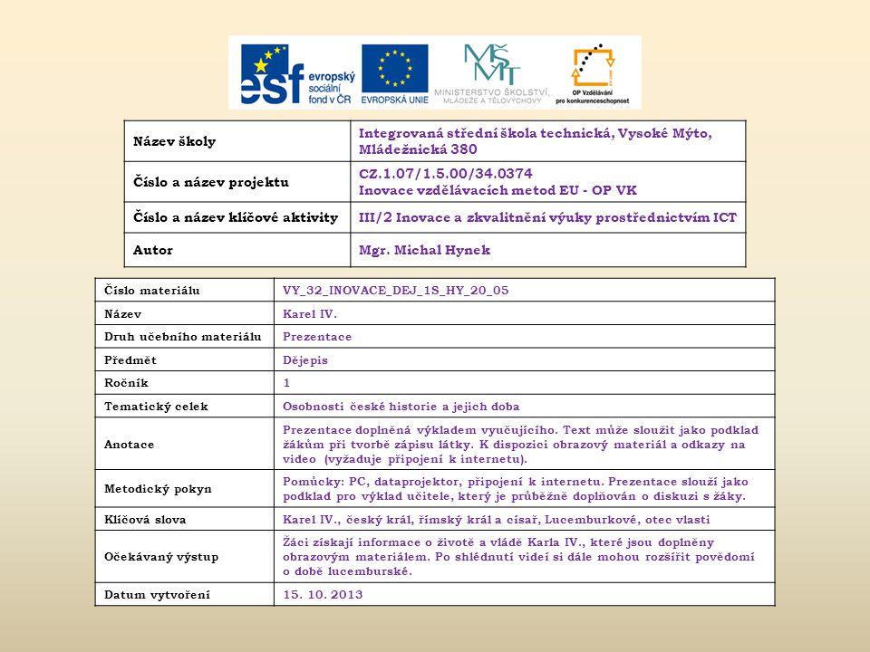 Název školy Integrovaná střední škola technická, Vysoké Mýto, Mládežnická 380 Číslo a název projektu CZ.1.07/1.5.00/34.0374 Inovace vzdělávacích metod EU - OP VK Číslo a název klíčové aktivityIII/2 Inovace a zkvalitnění výuky prostřednictvím ICT AutorMgr.