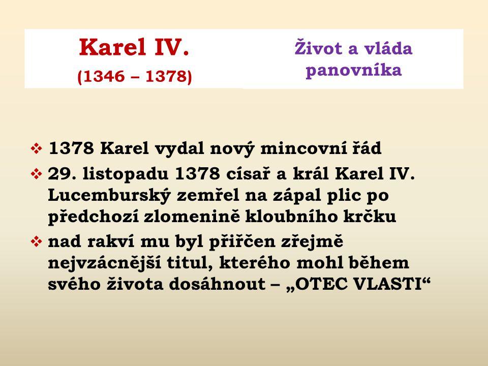 Karel IV. Život a vláda panovníka (1346 – 1378)  1368 narození syna Zikmunda  1370 narození syna Jana  1372 narození syna Karla (zemřel 1373)  137