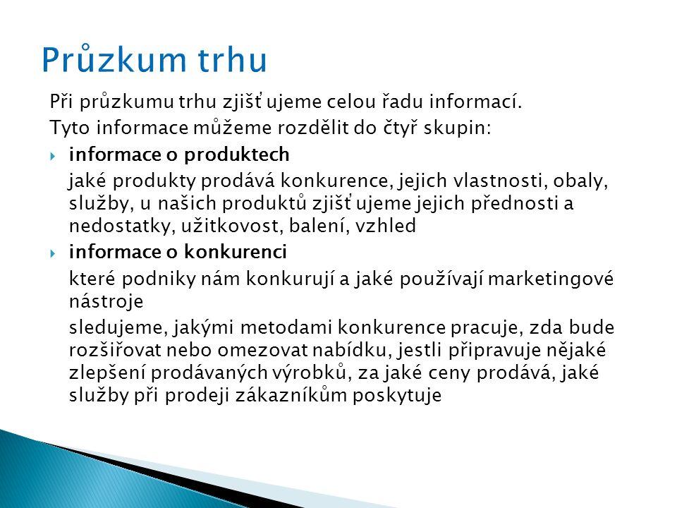 Při průzkumu trhu zjišťujeme celou řadu informací. Tyto informace můžeme rozdělit do čtyř skupin:  informace o produktech jaké produkty prodává konku