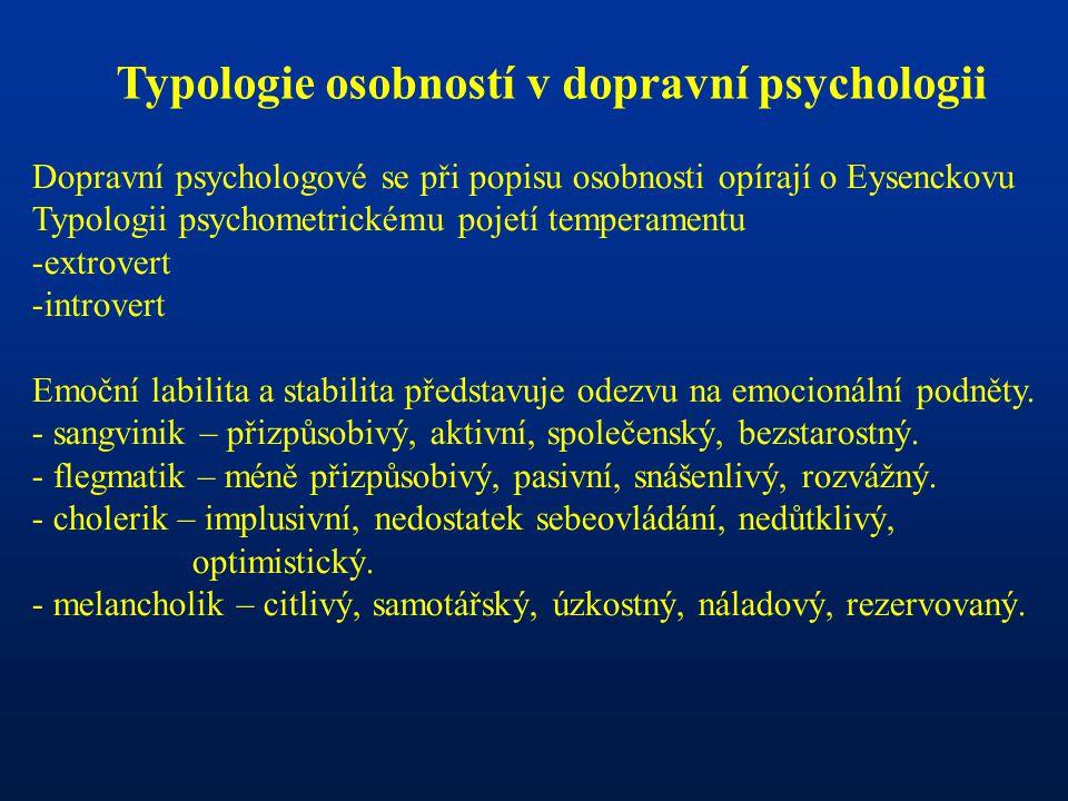 Typologie osobností v dopravní psychologii Dopravní psychologové se při popisu osobnosti opírají o Eysenckovu Typologii psychometrickému pojetí temperamentu -extrovert -introvert Emoční labilita a stabilita představuje odezvu na emocionální podněty.