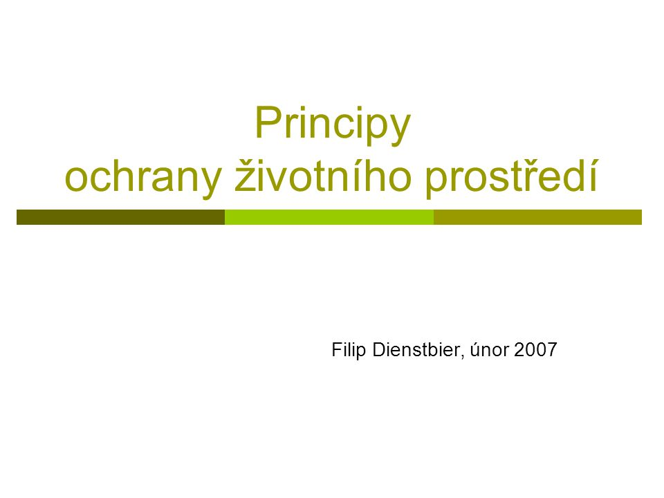 Principy ochrany životního prostředí Filip Dienstbier, únor 2007