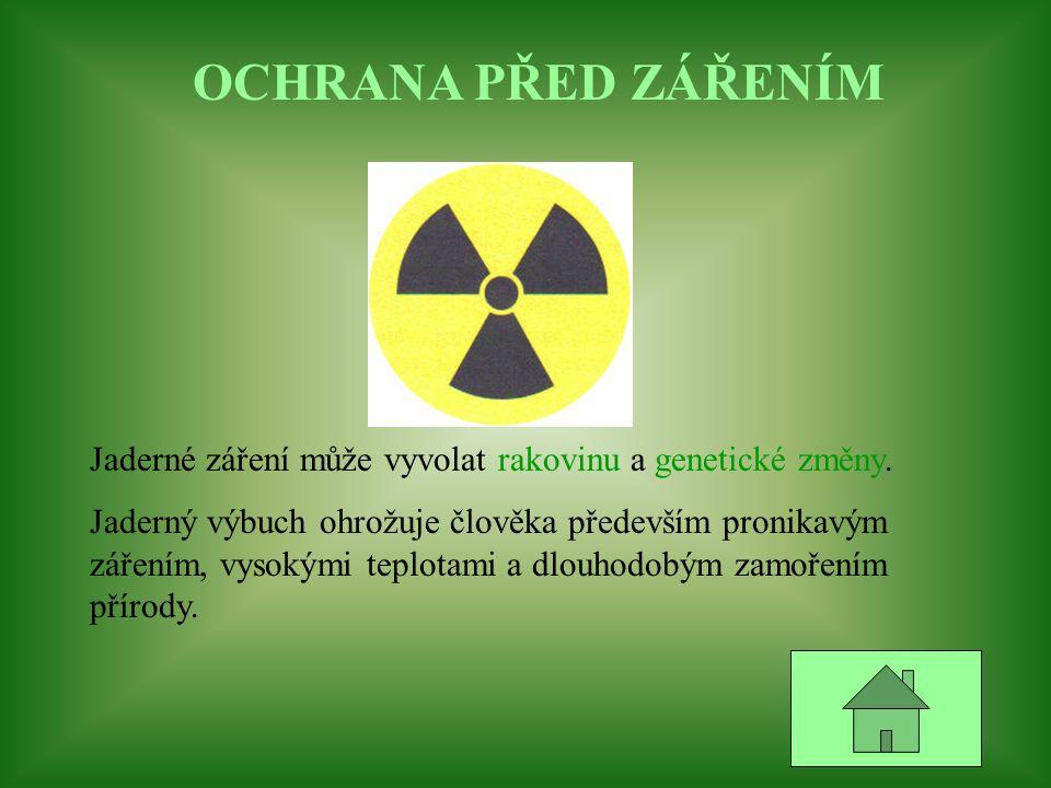 OCHRANA PŘED ZÁŘENÍM Jaderné záření může vyvolat rakovinu a genetické změny. Jaderný výbuch ohrožuje člověka především pronikavým zářením, vysokými te