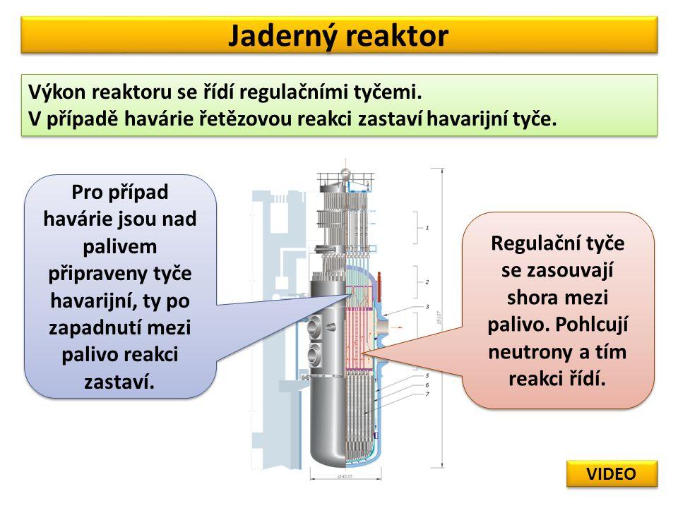 Jaderný reaktor Výkon reaktoru se řídí regulačními tyčemi. V případě havárie řetězovou reakci zastaví havarijní tyče. Výkon reaktoru se řídí regulační