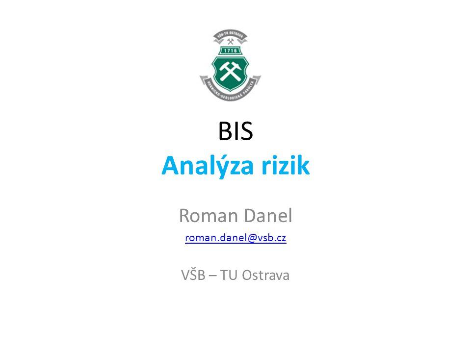 BIS Analýza rizik Roman Danel roman.danel@vsb.cz VŠB – TU Ostrava