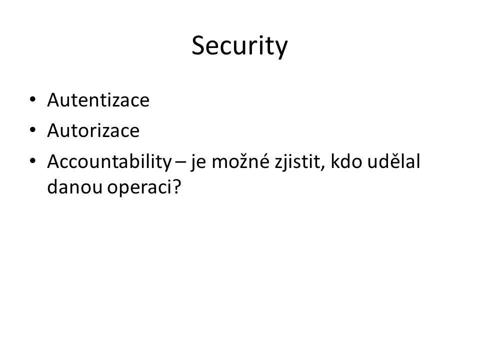 Security Autentizace Autorizace Accountability – je možné zjistit, kdo udělal danou operaci?