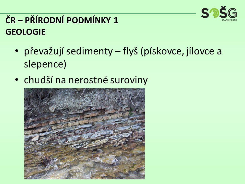 převažují sedimenty – flyš (pískovce, jílovce a slepence) chudší na nerostné suroviny ČR – PŘÍRODNÍ PODMÍNKY 1 GEOLOGIE