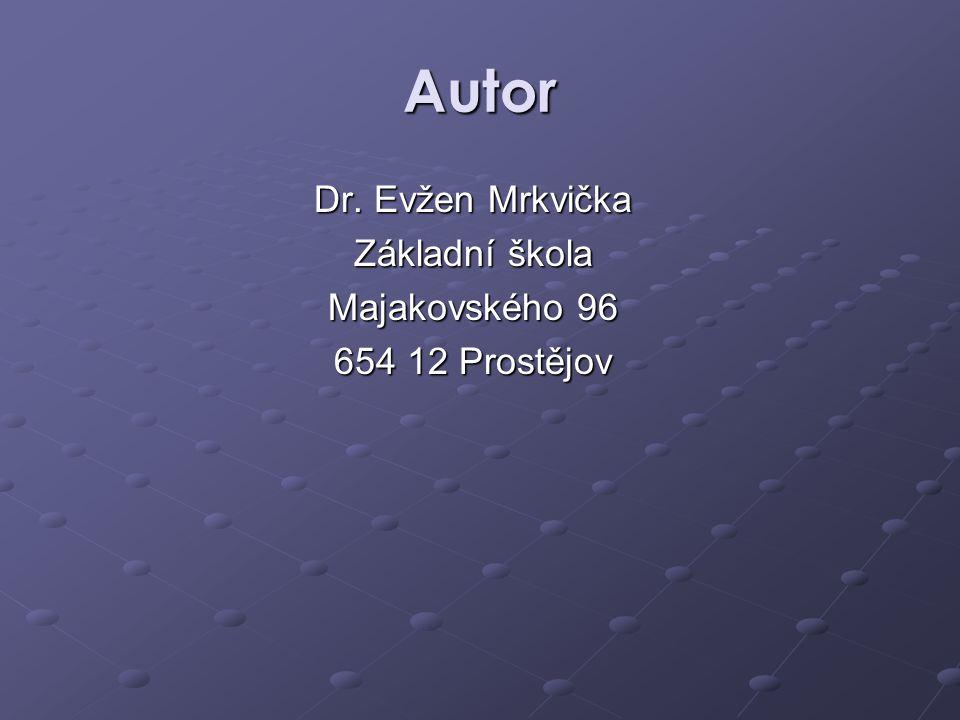 Autor Dr. Evžen Mrkvička Základní škola Majakovského 96 654 12 Prostějov