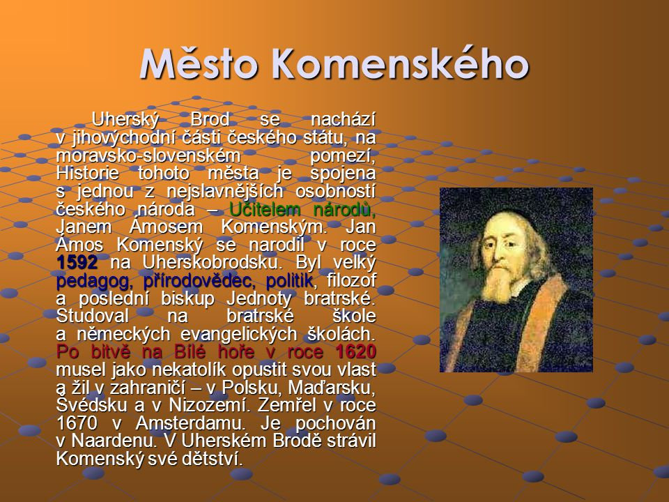 Město Komenského Uherský Brod se nachází v jihovýchodní části českého státu, na moravsko-slovenském pomezí, Historie tohoto města je spojena s jednou