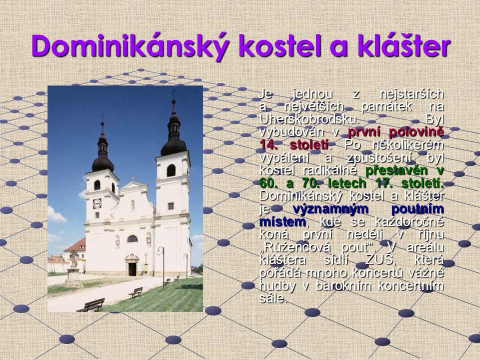 Dominikánský kostel a klášter Je jednou z nejstarších a největších památek na Uherskobrodsku. Byl vybudován v první polovině 14. století. Po několiker