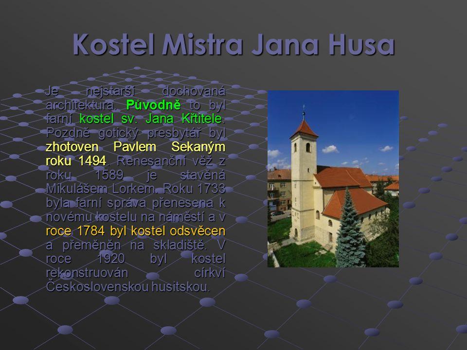 Kostel Mistra Jana Husa Je nejstarší dochovaná architektura. Původně to byl farní kostel sv. Jana Křtitele. Pozdně gotický presbytář byl zhotoven Pavl