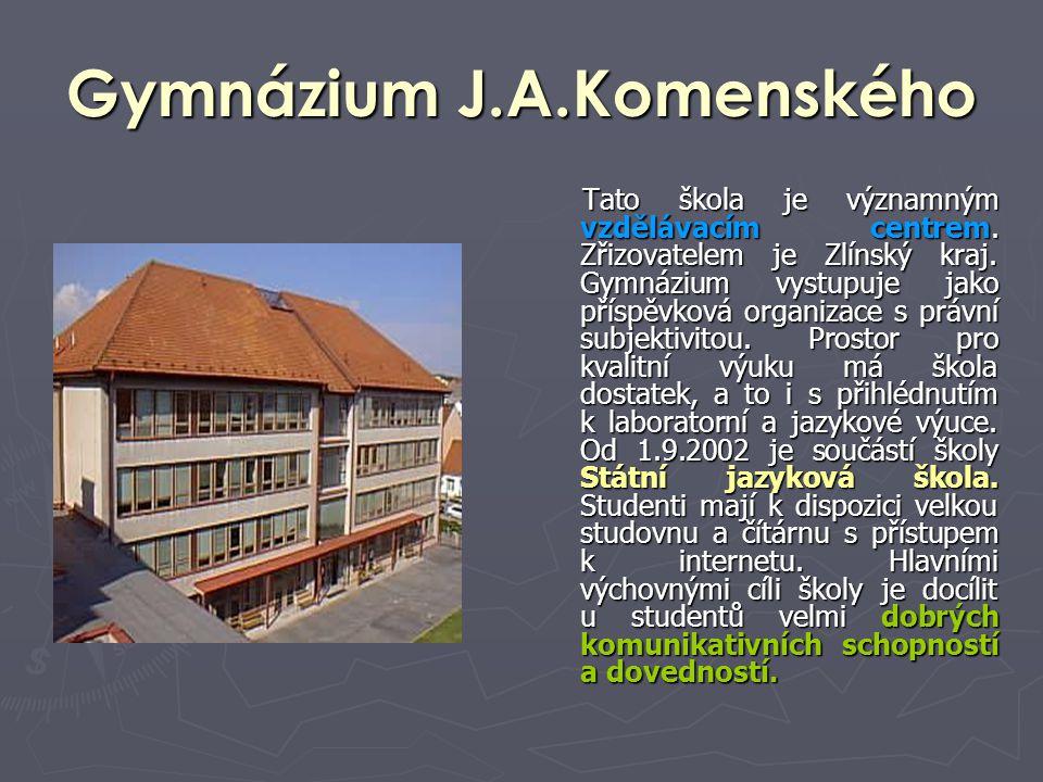 Gymnázium J.A.Komenského Tato škola je významným vzdělávacím centrem. Zřizovatelem je Zlínský kraj. Gymnázium vystupuje jako příspěvková organizace s